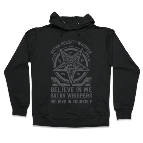 Satan Doesn't Whisper Hooded Sweatshirt