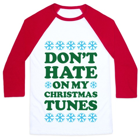 Don't Hate on My Christmas Tunes Baseball Tee