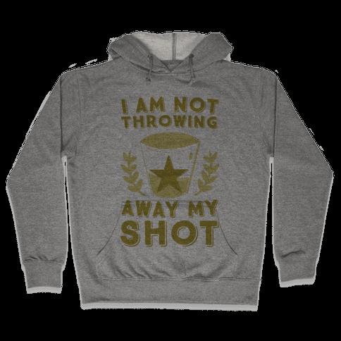 I Am Not Throwing Away My Shot Hooded Sweatshirt