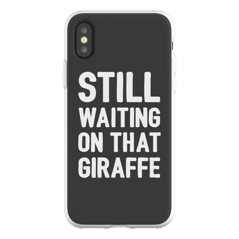 Still Waiting On That Giraffe Phone Flexi-Case