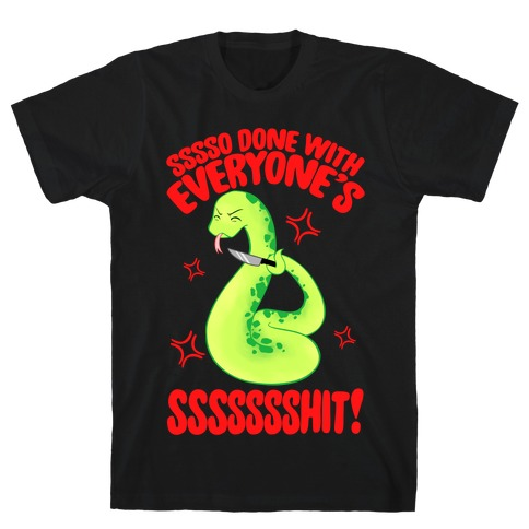 Sssso Done With Everyone's SSSSSSShit! T-Shirt