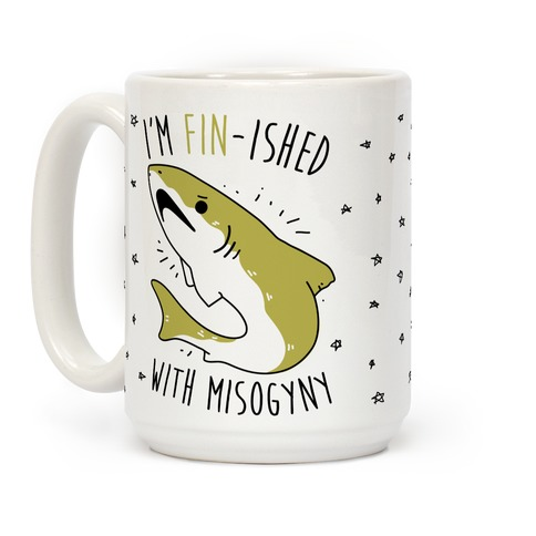 I'm Fin-ished With Misogyny Coffee Mug