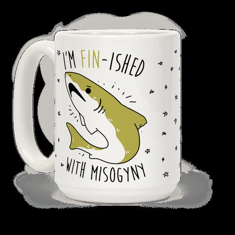 I'm Fin-ished With Misogyny  Coffee Mug