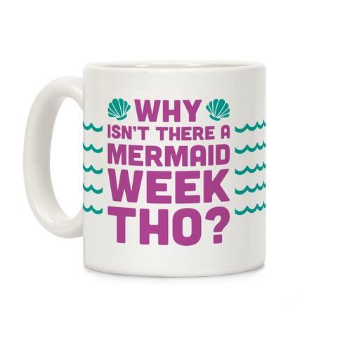 Why Isn't There A Mermaid Week Tho? Coffee Mug