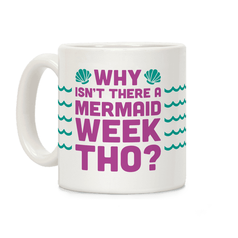 Why Isn't There A Mermaid Week Tho? Coffee Mug