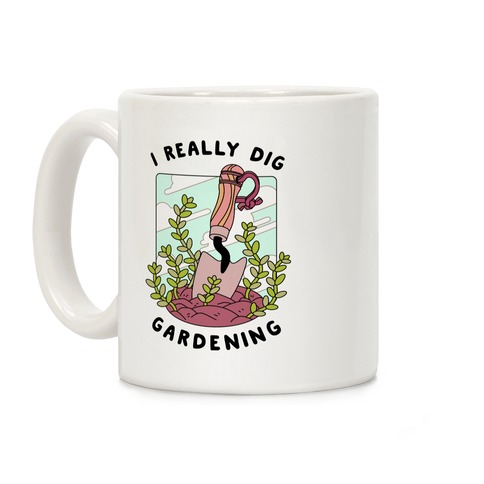 I Really Dig Gardening Coffee Mug