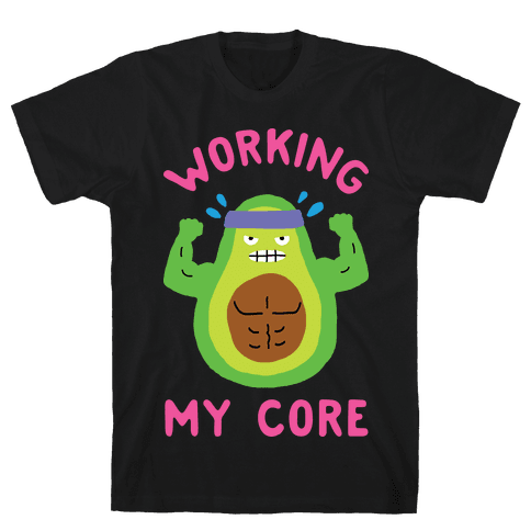 Working My Core Mens T-Shirt