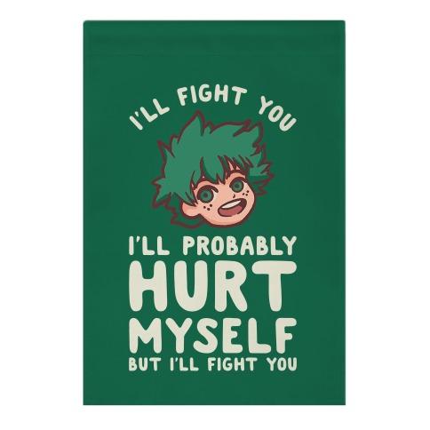 I'll Fight You I'll Probably Hurt Myself But I'll Fight You Midoriya Garden Flag