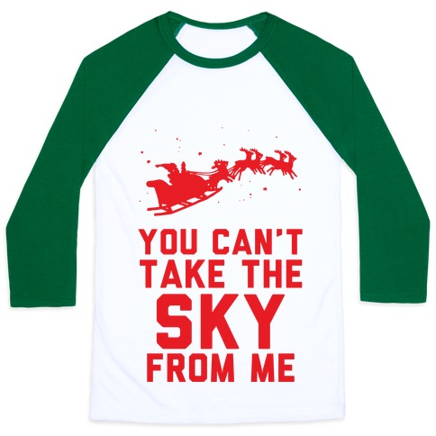 You Can't Take the Sky From Me Santa Sleigh Baseball Tee