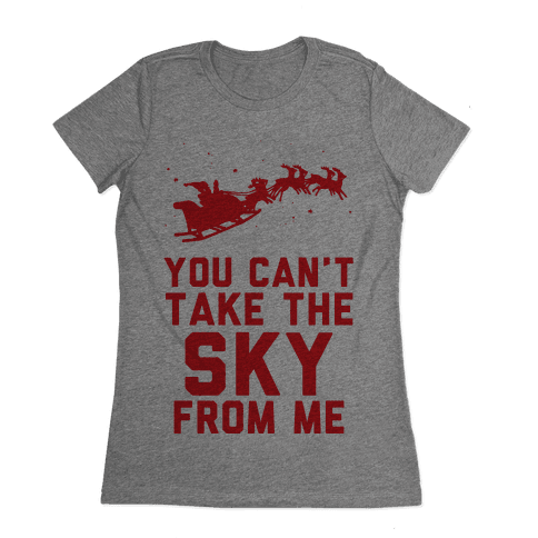 You Can't Take the Sky From Me Santa Sleigh Womens T-Shirt