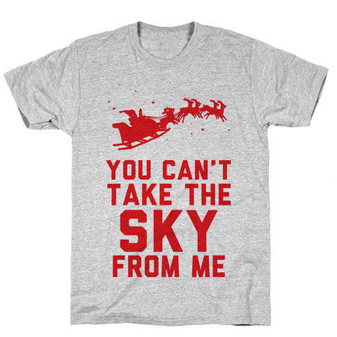 You Can't Take the Sky From Me Santa Sleigh Mens/Unisex T-Shirt