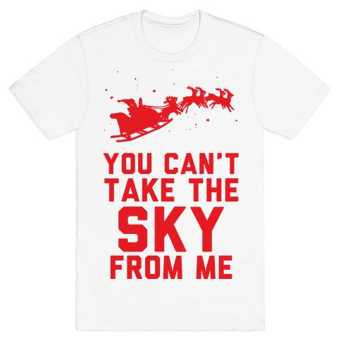 You Can't Take the Sky From Me Santa Sleigh T-Shirt