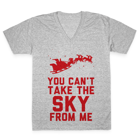 You Can't Take the Sky From Me Santa Sleigh V-Neck Tee Shirt