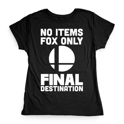 No Items, Fox Only, Final Destination  Womens T-Shirt