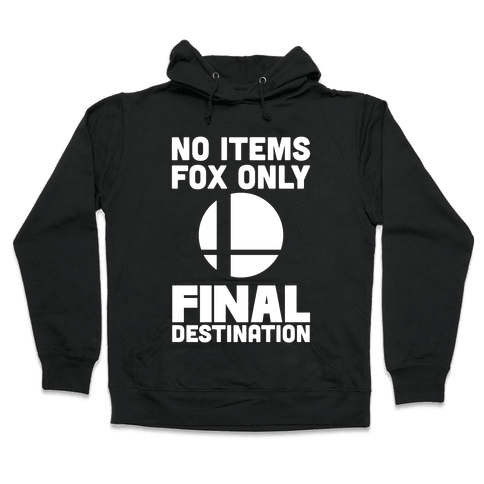 No Items, Fox Only, Final Destination  Hooded Sweatshirt