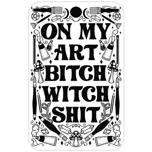 On My Art Bitch Witch Shit Die Cut Sticker