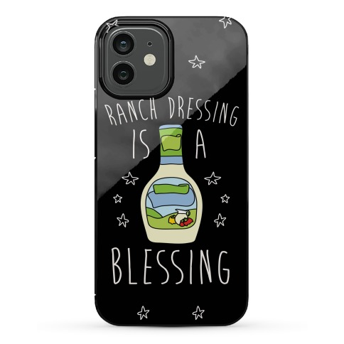Ranch Dressing Is A Blessing Phone Case