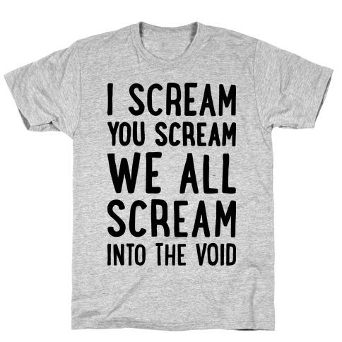 I Scream, You Scream, We All Scream Into The Void T-Shirt