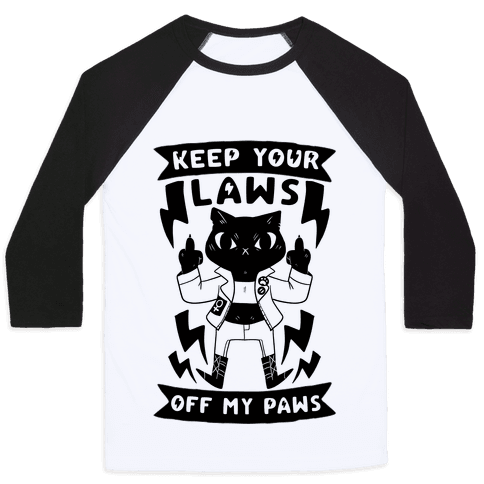Keep Your Laws Off My Paws Baseball Tee