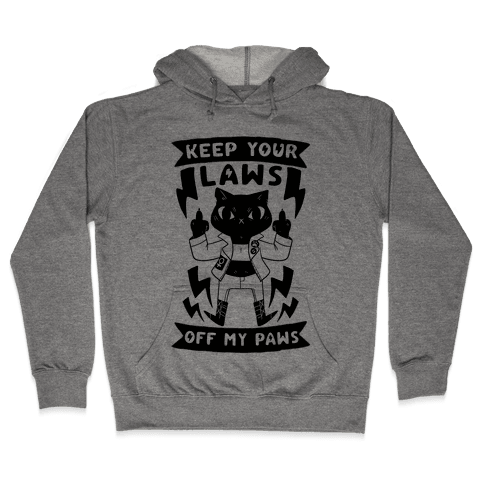 Keep Your Laws Off My Paws Hooded Sweatshirt