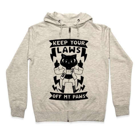 Keep Your Laws Off My Paws Zip Hoodie