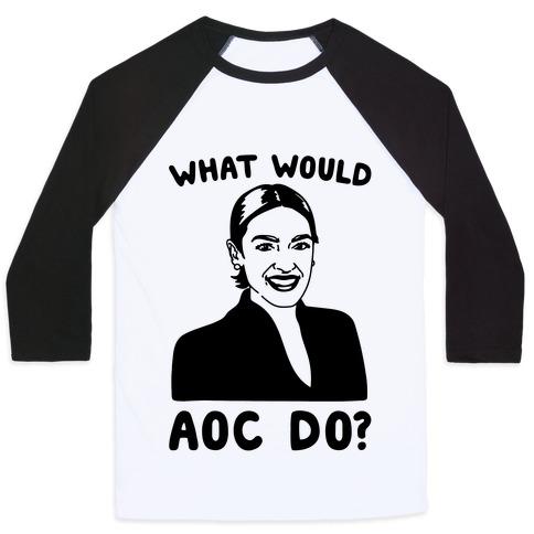 What Would AOC Do Baseball Tee