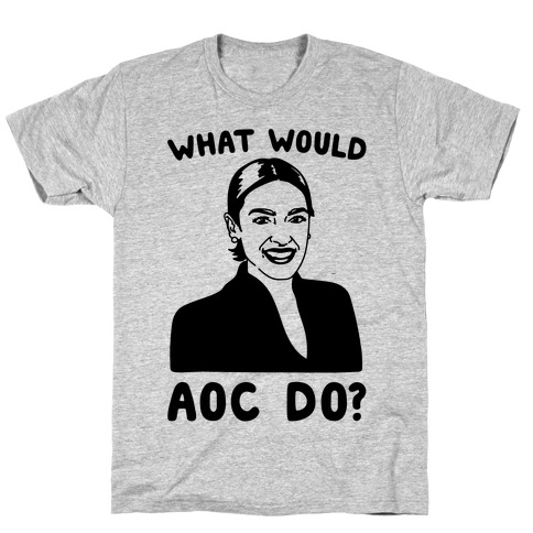 What Would AOC Do T-Shirt