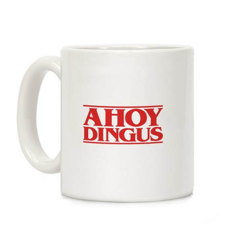 Ahoy Dingus Parody Coffee Mug