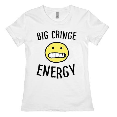 Big Cringe Energy Womens T-Shirt