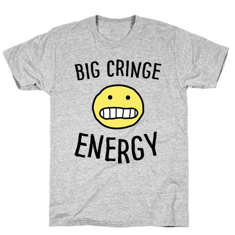 Big Cringe Energy T-Shirt
