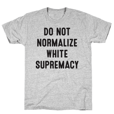 Do Not Normalize White Supremacy Mens T-Shirt