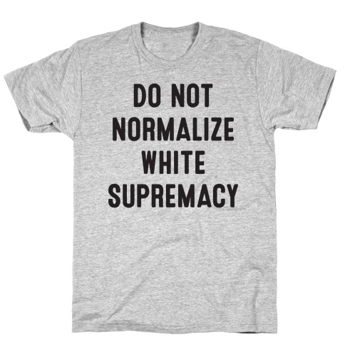 Do Not Normalize White Supremacy T-Shirt