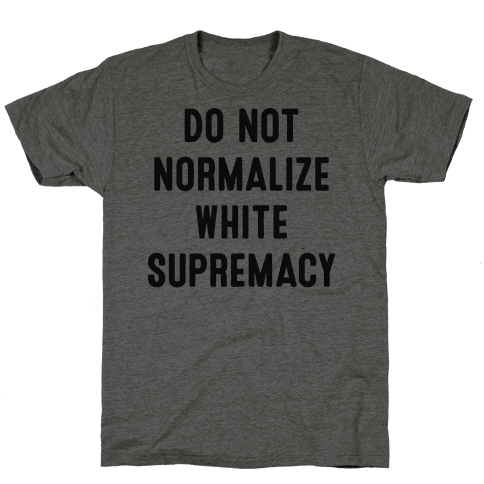 Do Not Normalize White Supremacy