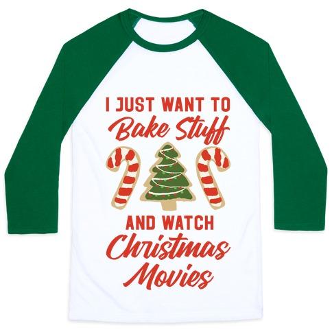 I Just Want to Bake Stuff and Watch Christmas Movies Baseball Tee