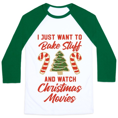 I Just Want to Bake Stuff and Watch Christmas Movies Baseball Tee