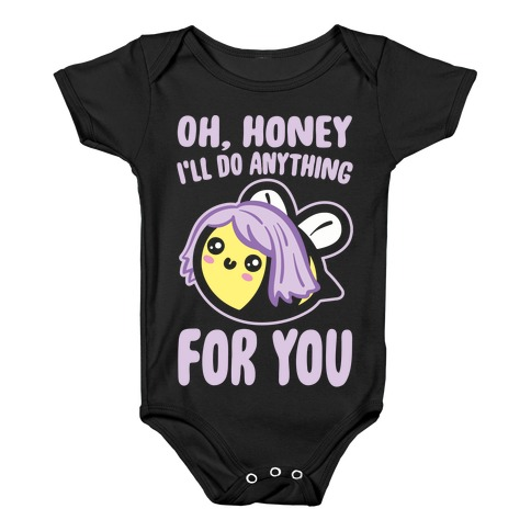 Oh Honey I'll Do Anything For You Bee Parody White Print Baby Onesy
