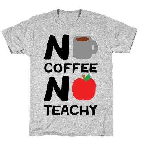 No Coffee No Teachy Teacher T-Shirt