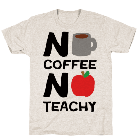 No Coffee No Teachy Teacher Mens T-Shirt