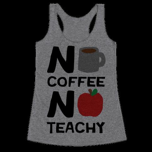 No Coffee No Teachy Teacher Racerback Tank Top