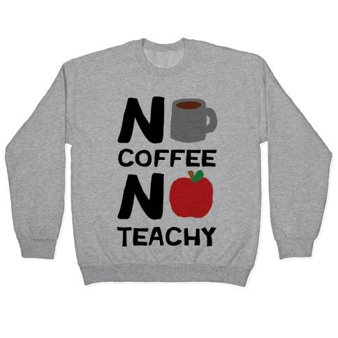 No Coffee No Teachy Teacher Pullover