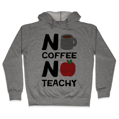 No Coffee No Teachy Teacher Hooded Sweatshirt