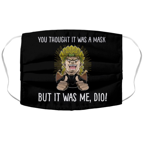 YOU THOUGHT IT WAS A MASK, BUT IT WAS ME, DIO! Face Mask Cover