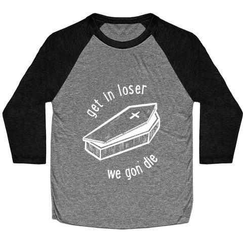 Get In Loser, We Gon' Die (white) Baseball Tee
