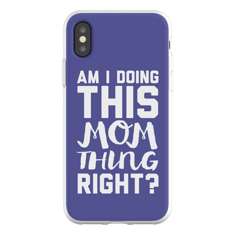 Am I Doing This Mom Thing Right Phone Flexi-Case