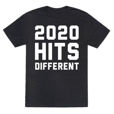 2020 Hits Different T-Shirt