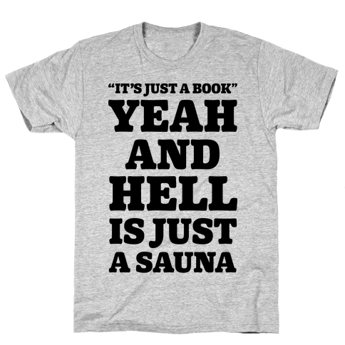 It's Just a Book Yeah And Hell Is Just a Sauna Mens T-Shirt