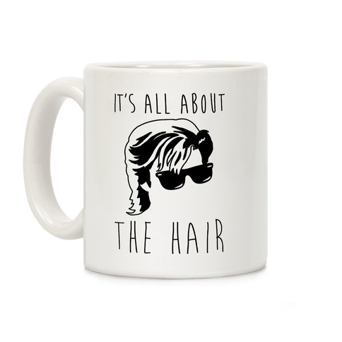 It's All About The Hair Parody Coffee Mug