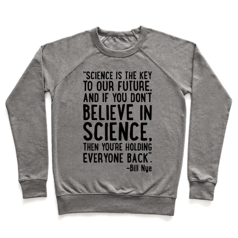 Science Is The Key To Our Future Bill Nye Quote  Pullover