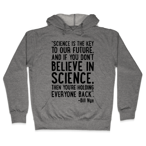 Science Is The Key To Our Future Bill Nye Quote  Hooded Sweatshirt