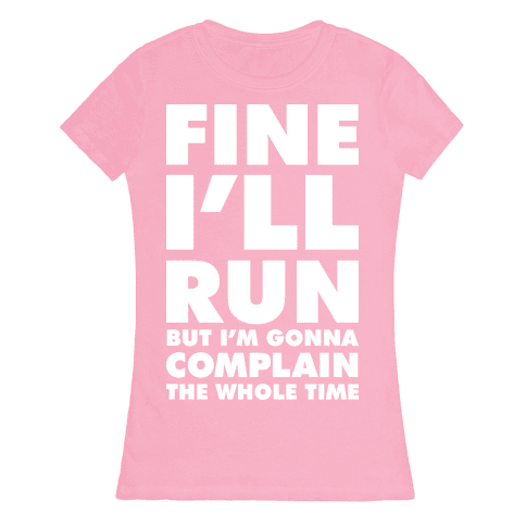 Fine I'll Run Womens T-Shirt